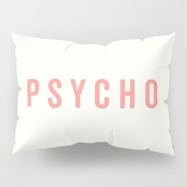 Cute Psycho Quote Pillow Sham