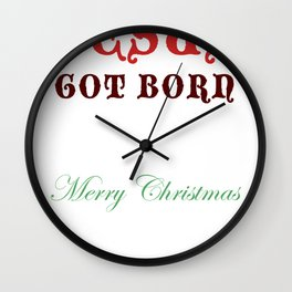 Jesus Got Born Wall Clock