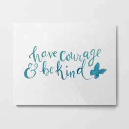 Have Courage and Be Kind - Cinderella quote Metal Print