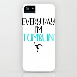 Gymnast Every Day I'm Tumblin' iPhone Case