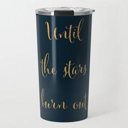 Until the Stars Burn Out Travel Mug