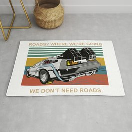 Where We're Going We Don't Need Roads Rug