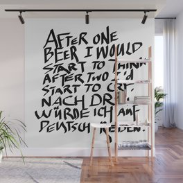 AFTER THE THIRD BEER I WILL SPEAK GERMAN Wall Mural