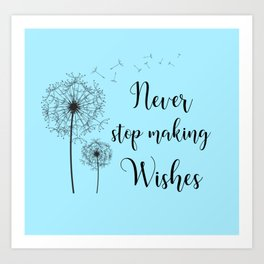 Never Stop Making Wishes Art Print