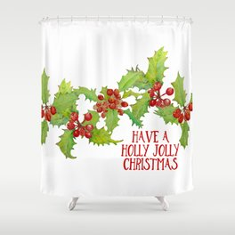 Have a Holly Jolly Christmas Shower Curtain