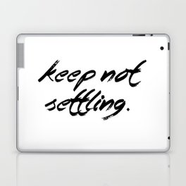 Keep Not Settling Laptop & iPad Skin