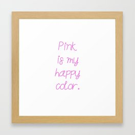 Pink is my happy color. Framed Art Print
