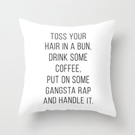 Toss Your Hair In A Bun, Drink Some Coffee, Put On Some Gangsta Rap and Handle It Minimal Throw Pillow
