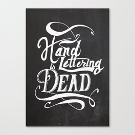 Hand Lettering is Dead Canvas Print