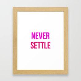 Never Settle Motivational Design Framed Art Print