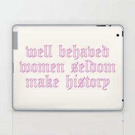 well behaved women seldom make history Laptop & iPad Skin