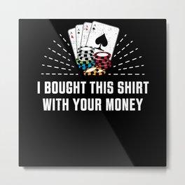 Poker your Money | Funny Gambling Gift Metal Print