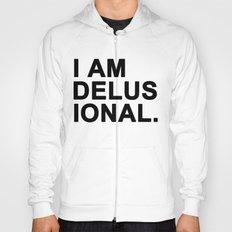 I am Delusional Hoody