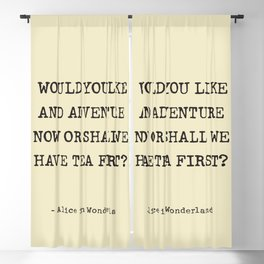 WOULD YOU LIKEAND ADVENTURE NOW OR SHALL WE HAVE TEA FIRST?  - Alice in Wonderland Blackout Curtain