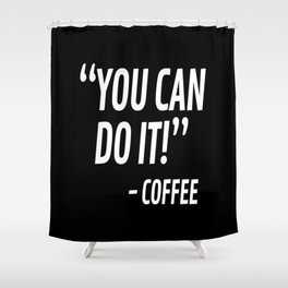 You Can Do It - Coffee (Black & White) Shower Curtain