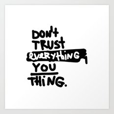 don't trust everything you think Art Print