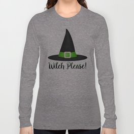 Witch Please! Long Sleeve T-shirt