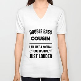 Double Bass Cousin Like A Normal Cousin Just Louder Unisex V-Neck