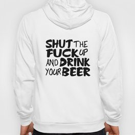 Shut Up and Drink Your Beer Funny Offensive Alcohol Bar Humor Any Size Offensive Hoody
