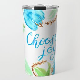 Choose Joy Travel Mug