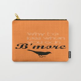 Why be less? When you can B'more! Carry-All Pouch
