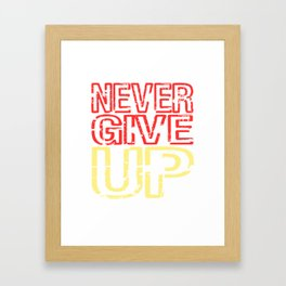 Looking For An Inspirational Shirt? Here's Is A Never T-shirt Saying Never Give Up T-shirt Design Framed Art Print