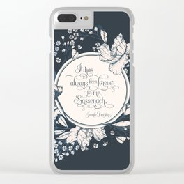 It has always been forever for me Sassenach. Jamie Fraser Clear iPhone Case