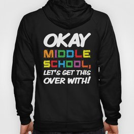Okay Middle School Get Over With Back to School Hoody