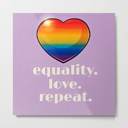 Equality. Love. Repeat. Metal Print