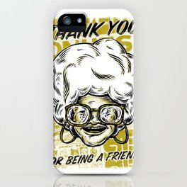 Thank You For Being a Friend - Sophia iPhone Case