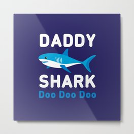 Daddy Shark Doo Doo Doo Metal Print