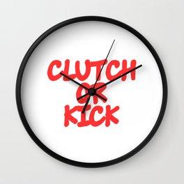 "Looking For Kicking Tee For A Kicker You Saying ""Clutch Or Kick"" T-shirt Design Kickboxing Karate Wall Clock"
