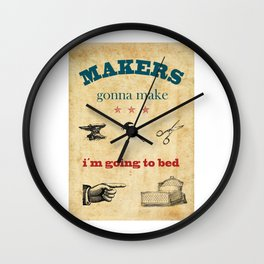 Makers gonna make, i´m going to bed, vintage poster Wall Clock