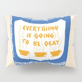 Everything Is Going To Be Okay Pillow Sham