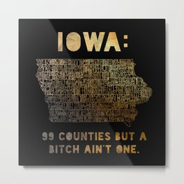 99 Counties But A Bitch Ain't One Metal Print