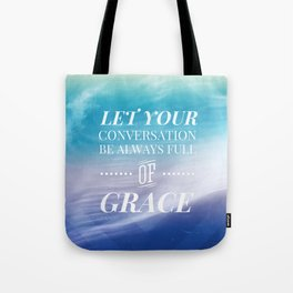 Let Your Conversation Be Full of Grace - Colossians 4:6 Tote Bag