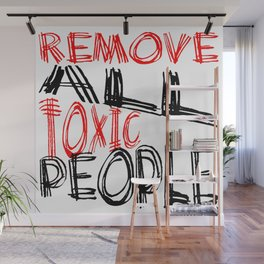 Remove All Toxic People Positive Quote Wall Mural