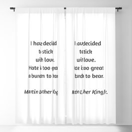Martin Luther King Inspirational Quote - I have decided to stick with love - hate is too great a bur Blackout Curtain