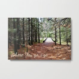 where You go i go Metal Print
