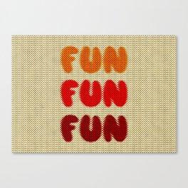Fun Fun Fun Canvas Print