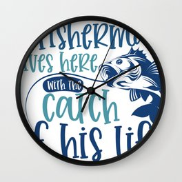 Fishing Novelty A FIsherman Lives Here With the Catch of His Life Wall Clock