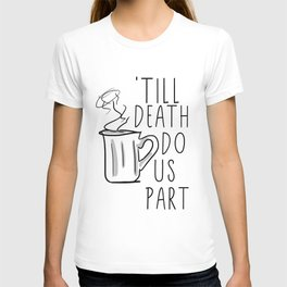 Till Death Do Us Part Coffee Quote T-shirt