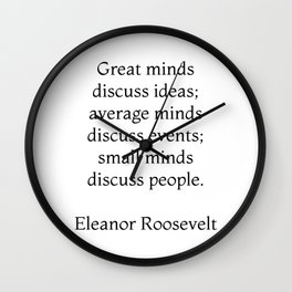 Great minds discuss ideas - Eleanor Roosevelt Quote Wall Clock