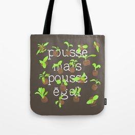 POUSSE MAIS POUSSE EGAL Tote Bag