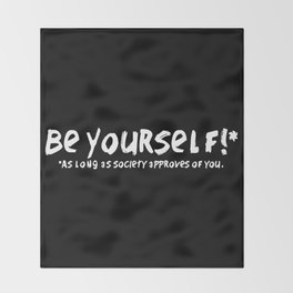 Be Yourself!* Throw Blanket