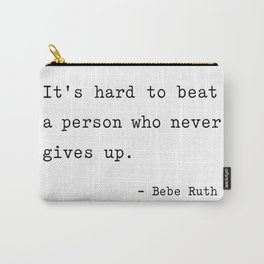 It is hard to beat a person who never gives up Carry-All Pouch