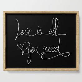 Love is all you need white hand lettering on black Serving Tray
