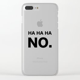 HA HA HA NO. Clear iPhone Case