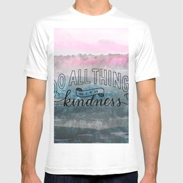 Do All Things with Kindness T-shirt