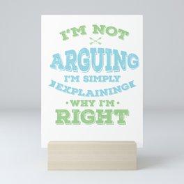 Funny Sarcastic Sarcast Savageness I'm Not Arguing I'm Simply Explaining Why I'm Right Sarcasm Gift Mini Art Print
